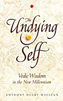 The Undying Self: Vedic Wisdom In The New Millennium