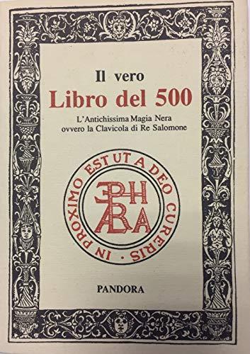 Il vero libro del 500. L'antichissima magia nera ovvero la clavicola di Re Salomone