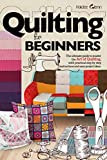 Quilting For Beginners: The Ultimate Guide to Master the Art of Quilting, with Practical Step-by-Step Instructions and Easy Project Ideas