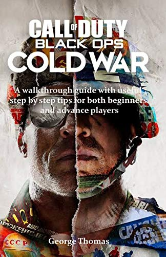 CALL OF DUTY BLACK OPS: A walkthrough guide with useful step by step tips for both beginners and advance players: 1 (CALL OF DUTY BLACK OPS COLD WAR)