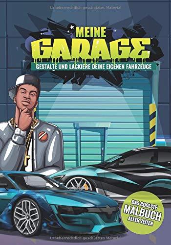 Meine Garage: Gestalte und lackiere deine eigenen Autos - Das Coolste Malbuch aller Zeiten - Ab 5 Jahren - Coole Autos zum Ausmalen - Auto Malbuch