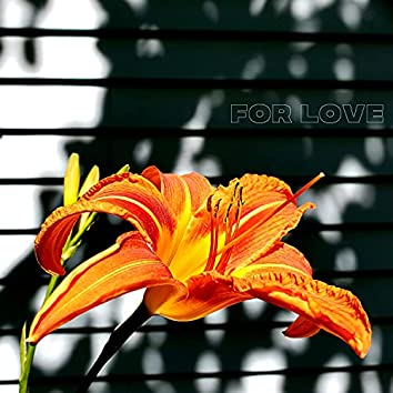 For Love