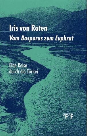 Vom Bosporus zum Euphrat. Eine Reise durch die Türkei