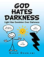 God Hates Darkness: Light Has Dominion over Darkness