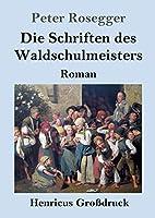 Die Schriften des Waldschulmeisters (Grossdruck): Roman