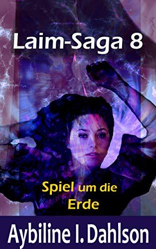 Spiel um die Erde: Laim - Saga 8 (Laim-Saga)