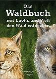 Das Waldbuch: mit Luchs und Wolf den Wald entdecken