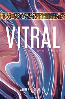 Vitral: História e técnicas por [Aline Cristina dos Santos Oliveira]