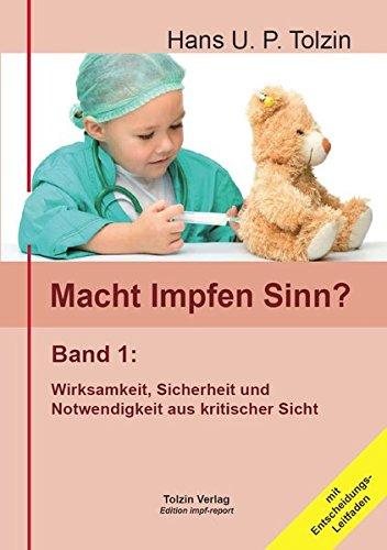 Macht Impfen Sinn? Band 1: Wirksamkeit, Sicherheit, Notwendigkeit aus kritischer Sicht. Mit Entscheidungs-Leitfaden