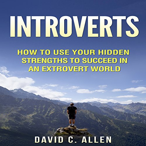 Introverts: How to Use Your Hidden Strengths to Succeed in an Extrovert World audiobook cover art