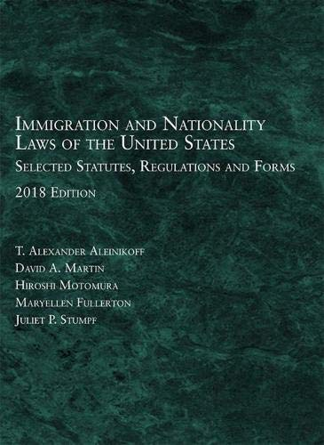 Compare Textbook Prices for Immigration and Nationality Laws of the United States: Selected Statutes, Regulations, Forms, 2018 2018 Edition ISBN 9781640208858 by Aleinikoff, T.,Martin, David,Motomura, Hiroshi,Fullerton, Maryellen,Stumpf, Juliet