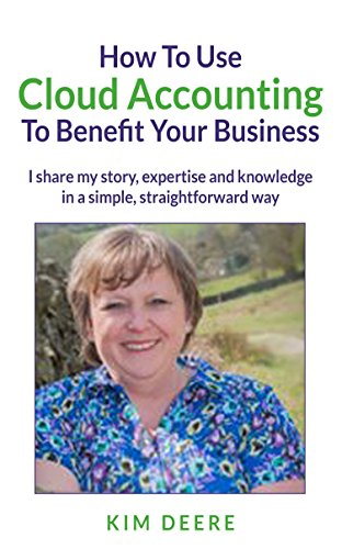 How To Use Cloud Accounting To Benefit Your Business: I share my story, expertise and knowledge in a simple, straightforward way. (English Edition)