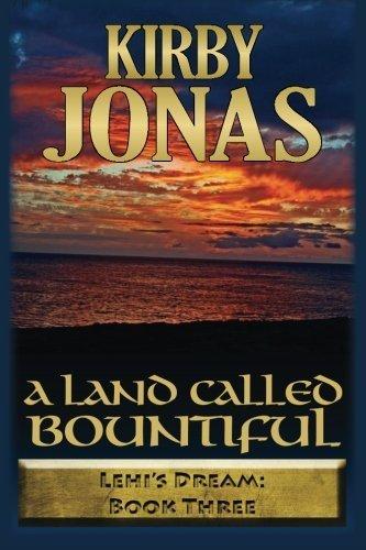 A Land Called Bountiful: Kirby Jonas (Lehi's Dream) (Volume 3) by Kirby Frank Jonas (2015-12-02)