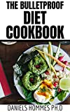 THE BULLETPROOF DIET COOKBOOK: Quick and Easy Recipes and Beginners Guide to Lose Fat and boost Energy...
