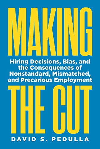 Making the Cut: Hiring Decisions, Bias, and the Consequences of Nonstandard, Mismatched, and Precarious Employment