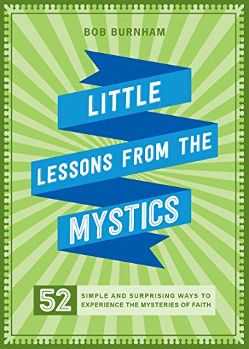 Little Lessons from the Mystics: 52 Simple and Surprising Ways to Experience the Mysteries of Faith (English Edition)
