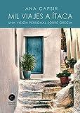 Mil viajes a Ítaca: Una visión personal sobre Grecia (NARRATIVA CASIOPEA)