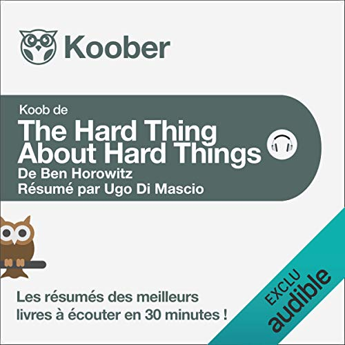 Couverture de The Hard Thing About Hard Things de Ben Horowitz [Résumé]