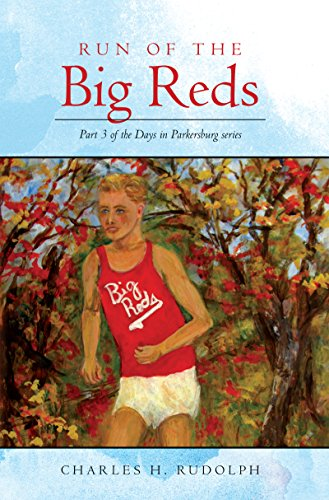 Run of the Big Reds: Part 3 of the Days in Parkersburg series (English Edition)
