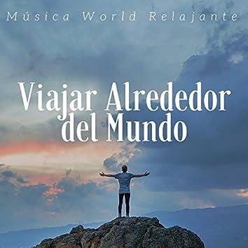 Viajar Alrededor del Mundo: Música World Relajante, Sonidos de la Naturaleza para Meditación y Relajarse