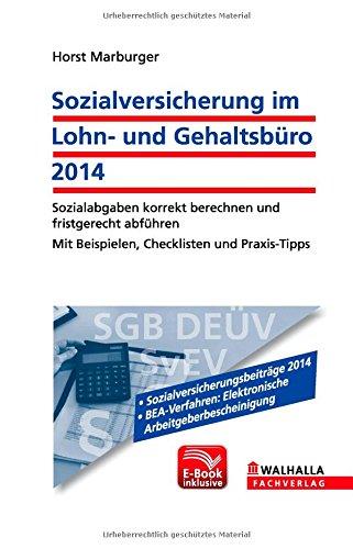 Sozialversicherung im Lohn- und Gehaltsbüro 2014 inkl. E-Book: Sozialabgaben korrekt berechnen und fristgerecht abführen; Mit Beispielen, Checklisten und Praxis-Tipps