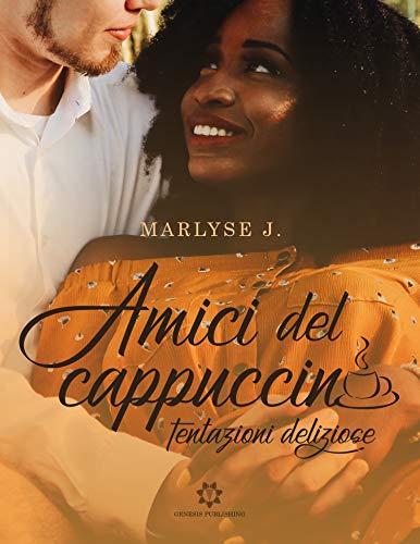 Amici del cappuccino - Tentazioni deliziose di [Marlyse J.]