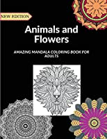 Animals And Flowers: Great Coloring Book with about 50 mandala style drawings with animals and flowers designs to help adults reduce stress.