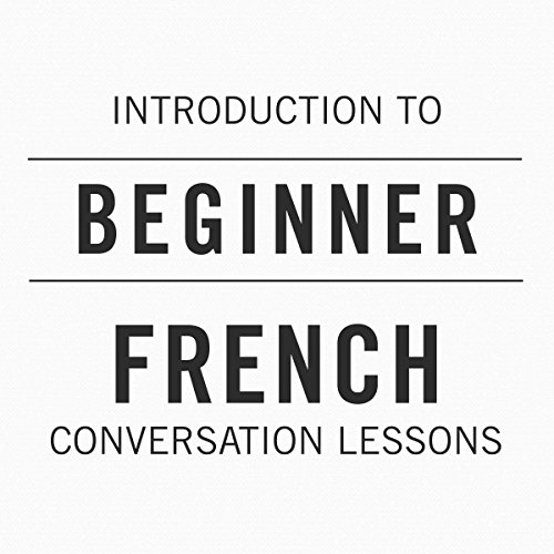 Introduction to Beginner French Conversation Lessons audiobook cover art
