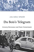 Du Bois's Telegram: Literary Resistance and State Containment