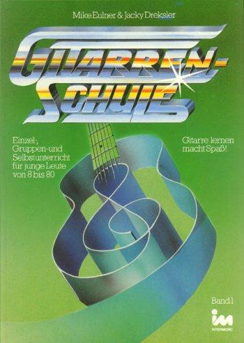Gitarren-Schule : Band 1 (Einzel-, Gruppen- und Selbstunterricht für junge Leute von 8 bis 80)