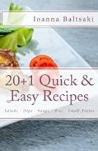 20+1 Quick & Easy Recipes: Salads, Dips, Soups, Pies, Small Plates