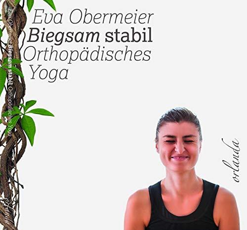 Biegsam stabil. Orthopädisches Yoga.
