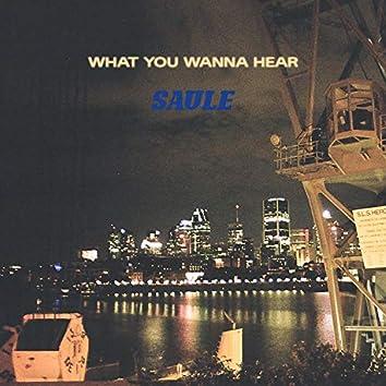 What You Wanna Hear