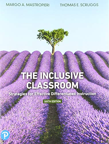 Compare Textbook Prices for The Inclusive Classroom: Strategies for Effective Differentiated Instruction 6 Edition ISBN 9780134895024 by Mastropieri, Margo A.,Scruggs, Thomas E.
