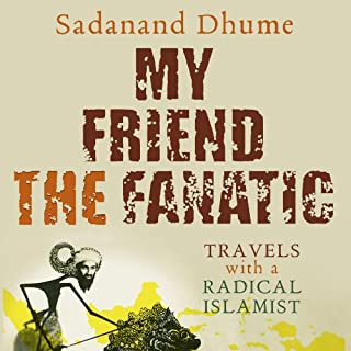 My Friend the Fanatic     Travels with a Radical Islamist              By:                                                                                                                                 Sadanand Dhume                               Narrated by:                                                                                                                                 Andrew Randall                      Length: 9 hrs     4 ratings     Overall 3.8