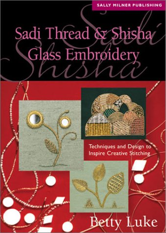 Sadi Thread and Shisha Glass Embroidery: Techniques and Design to Inspire Creative Stitching (Milner Craft Series)