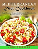 Mediterranean Diet Cookbook: Easy, Flavorful Recipes for Lifelong Health and totally delicious way to eat and live.