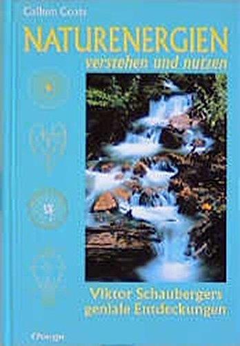 Naturenergien verstehen und nutzen: Viktor Schaubergers geniale Entdeckungen