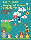 learn Letters Numbers &Shapes Toddler coloring Book: My First Toddler Coloring Book Animals Coloring Children Activity Books Fun with Letters Numbers, Shapes, and Animals! Big Activity Workbook for Toddlers & Kids ages 3-5 Boyes and Girls