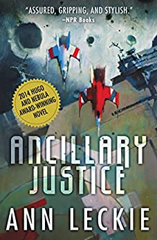 Ancillary Justice (Imperial Radch Book 1) by [Ann Leckie]