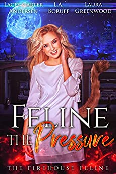 Feline The Pressure The Firehouse Feline L.A. Boruff Lacey Carter Andersen Laura Greenwood reverse harem urban fantasy