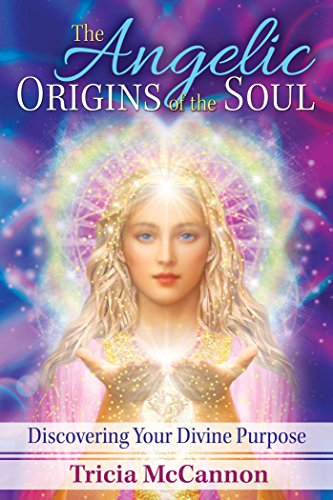 The Angelic Origins of the Soul: Discovering Your Divine Purpose