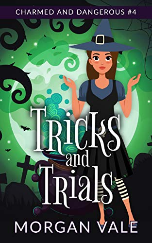 Tricks and Trials: A Paranormal Cozy Mystery (Charmed and Dangerous Book 4) by [Morgan Vale]