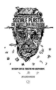 Soziale Plastik. Die Kunst der Allmende: Ein Essay zum 30. Todestag von Joseph Beuys (German Edition) by [Jan Ulrich Hasecke]
