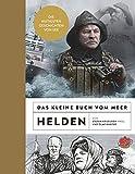 Das kleine Buch vom Meer: Helden: Die mutigsten Geschichten von See (KLEINES BUCH VOM MEER)