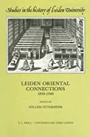 Leiden Oriental Connections 1850-1940 (Studies in the History of Leiden University)
