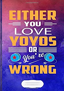Either You Love Yo Yos or You're Wrong: Yoyo Player Blank Journal For Teacher Sports Hobby. Motivational Gift Surprise. Vintage Watercolor Lined Notebook B5 Size 110 Pages