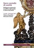 Sacre custodie di santità. Reliquiari a ostensorio tra XVII e XIX secolo in Diocesi di Imola (Imola, 1 aprile-14 maggio 2017)