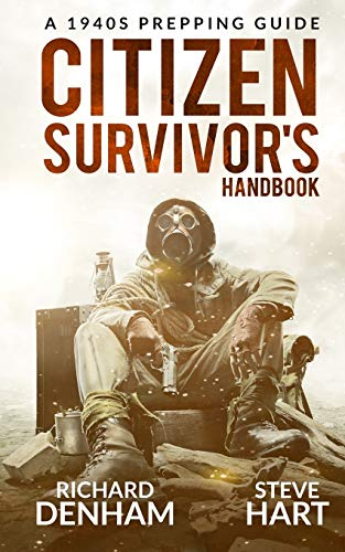 Citizen Survivor's Handbook: A 1940s Prepping Guide