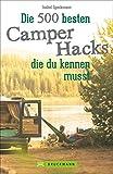 Camper Hacks: 500 geniale Tipps und Tricks für den Urlaub mit dem Campingbus. Für einen unvergesslichen Camping-Urlaub. Clever Campen: Wissenswerte Campingbus-Hacks für die Reise mit dem Campervan.